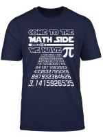 Come To The Math Side We Have Pi Shirt Pi Day