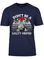 Don T Be A Salty Heifer T Shirt Cows Lover Gift Vintage Farm
