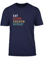 Eat Sleep Squash Repeat Funny Squash Player Gift Idea T Shirt