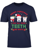 Merry Christmas May All Your Teeth Be White Dental Christmas T Shirt