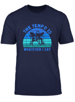 The Tempo Is Whatever I Say It Is Funny Drummer Design T Shirt