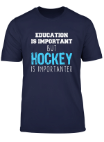 Education Is Important But Hockey Is Importanter T Shirt