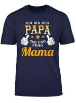 Ich Bin Der Papa Geh Und Frag Mama Shirt