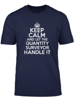 Keep Calm And Let The Quantity Surveyor Handle It T Shirt