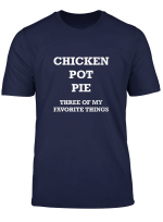 Chicken Pot Pie 3 Of My Favorite Things T Shirt