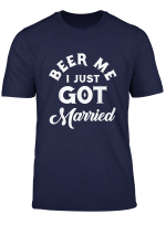 Beer Me I Just Got Married Marriage Shirt Beer Lover Shirt