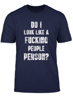 Do I Look Like A Fucking People Person Anti Social Gift T Shirt