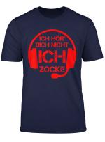 Ich Hor Dich Nicht Ich Zocke Gaming Zocker Gamer Geschenk T Shirt