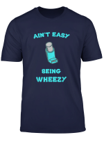 It Ain T Easy Being Wheezy T Shirt