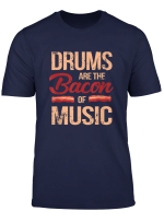 Drums Are The Bacon Of Music Funny Drum Set T Shirt