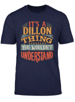 It S A Dillon Thing You Wouldn T Understand T Shirt