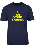 I Am Your Farter Shirt Funny Father S Day Fart Tshirt