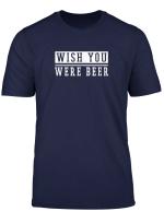 Wish You Were Beer Witziges Meme T Shirt Fur Bier Trinker
