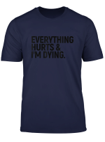 Everything Hurts I M Dying Funny Fitness Gift Workout T Shirt