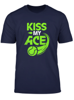 Kiss My Ace Great Server Tennis Player Serving Gift Shirt