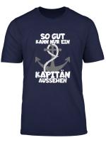 So Gut Kann Nur Ein Kapitan Aussehen Bootsfahrer Segelschiff T Shirt