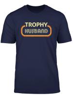 Trophy Husband Funny T Shirt
