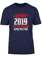 Retired 2019 Shirt Retirement Gift For Men And Women