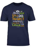 Dumbest Way Possible Let S Dumbest Easier Tshirt