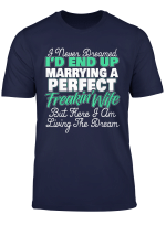 Mens I D End Up Marrying A Perfect Freakin Wife I Husband Gift T Shirt
