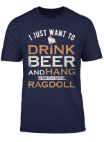 I Just Want To Drink Beer And Hang With My Ragdoll Cat Funny T Shirt