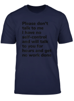 Please Don T Talk To Me I Have No Self Control Study T Shirt