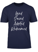 Christian Gift For Women Loved Saved Adopted Redeemed T Shirt