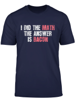 The Answer Is Bacon T Shirt Funny Math Student Gift