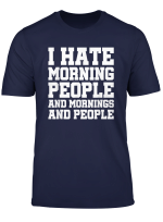 I Hate Morning People And Mornings And People Funny T Shirt