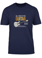 Funny All I Need Is This Guitar Lover Gift Guitarist For Men T Shirt