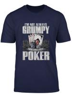 I M Not Always Grumpy Sometimes I Play Poker T Shirt