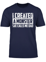 Cute I Created A Monster She Calls Me Dad Funny Girls Gift T Shirt
