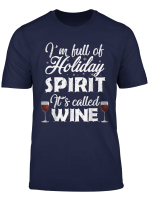 I M Full Of Holiday Spirit It S Called Wine T Shirt