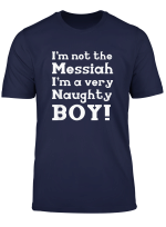 I M Not The Messiah I M A Very Naughty Boy Shirt
