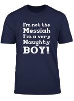 I M Not The Messiah I M A Very Naughty Boy Shirt