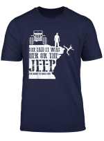 She Said It Was Her Or The Jeep Funny T Shirt