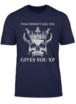 What Doesn T Kill You Gives You Xp Tabletop Rpg Shirt