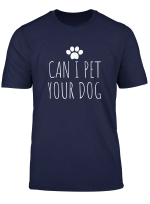 Can I Pet Your Dog For Men Women Boy Kids Girl Gift Pet T Shirt