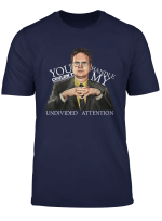 Dwight The Office You Couldnt Handle My Undivided Attention T Shirt