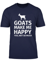 Goats Make Me Happy You Not So Much Funny T Shirt