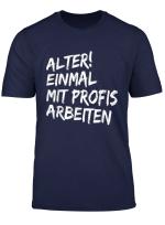 Alter Einmal Mit Profis Arbeiten T Shirt Manner Damen Shirt