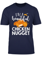 Funny Nug Lover Gift Tee I M A Beautiful Chicken Nugget T Shirt