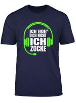 Ich Hor Dich Nicht Ich Zocke Zocker Headset Gamer Geschenk T Shirt