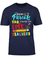 Dear Parents Tag You Re It Love Teacher Funny Gift T Shirt T Shirt