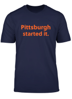 Pittsburgh Started It Viral Quote Cleveland Never Forget T Shirt