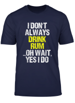 I Don T Always Drink Rum Funny Drinking Cool Lover Gift T Shirt