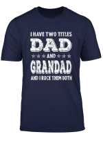 Mens I Have Two Titles Dad And Grandad Fathers Day Gifts T Shirt