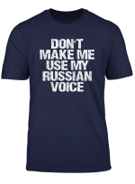Don T Make Me Use My Russian Voice Funny Sayings Distressed T Shirt