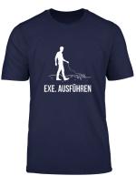 Exe Ausfuhren Programmierer Programmieren Computer Nerd T Shirt