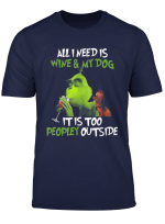 I Need Is Wine And My Dog It Too Peopley Outside G Rinch T Shirt